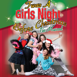 'TWAS A GIRLS NIGHT BEFORE CHRISTMAS: THE MUSICAL.
